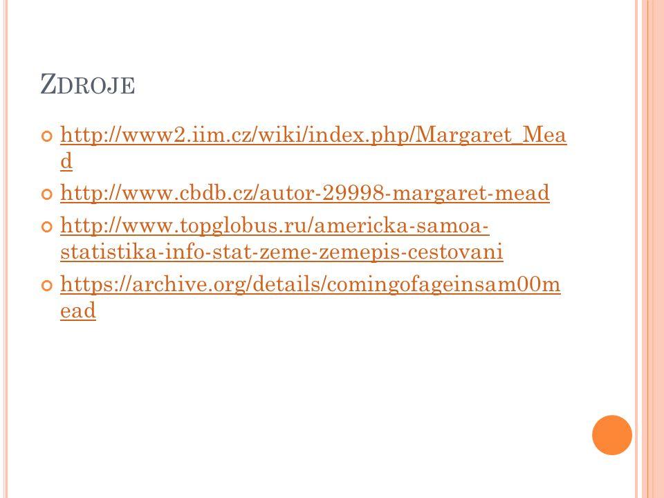 Z DROJE http://www2.iim.cz/wiki/index.php/Margaret_Mea d http://www.cbdb.cz/autor-29998-margaret-mead http://www.topglobus.ru/americka-samoa- statistika-info-stat-zeme-zemepis-cestovani https://archive.org/details/comingofageinsam00m ead