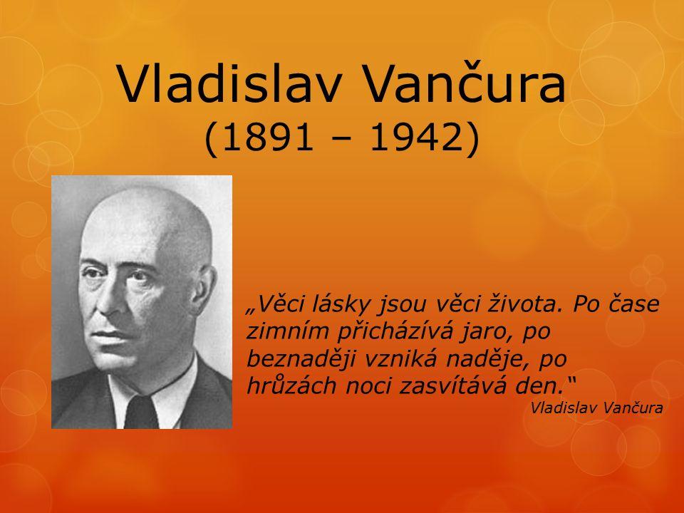 """Vladislav Vančura (1891 – 1942) """"Věci lásky jsou věci života."""