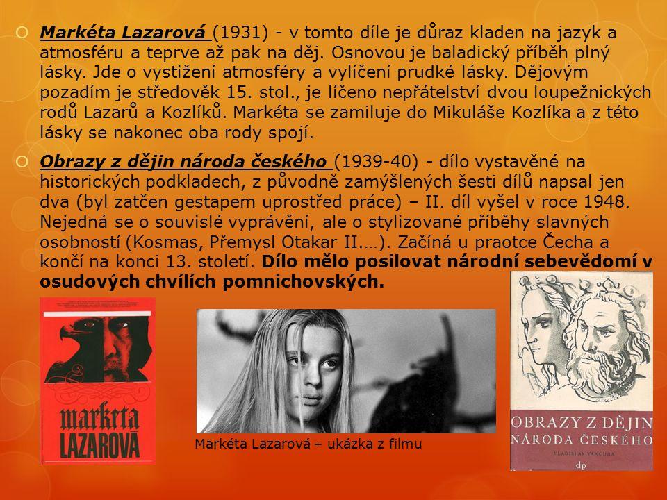  Markéta Lazarová (1931) - v tomto díle je důraz kladen na jazyk a atmosféru a teprve až pak na děj.