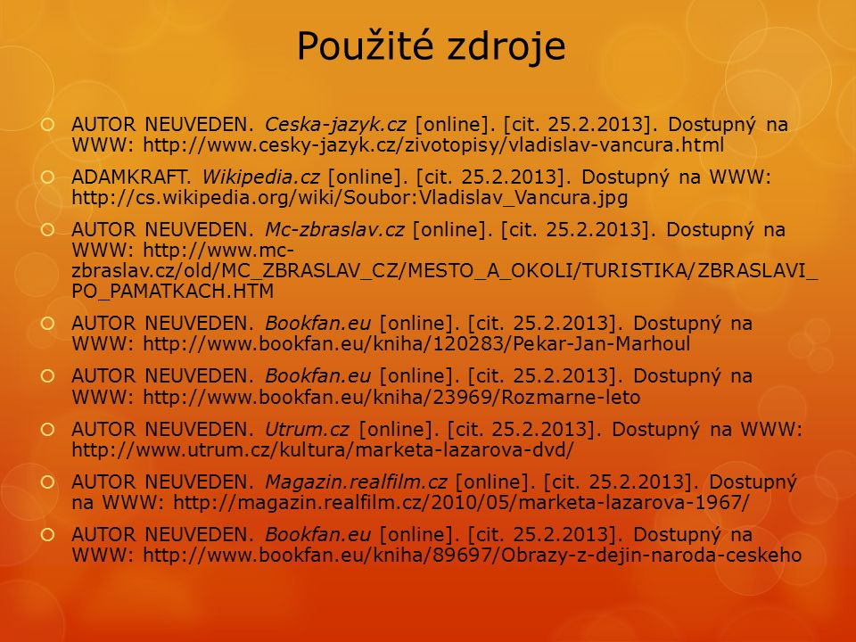 Použité zdroje  AUTOR NEUVEDEN. Ceska-jazyk.cz [online].