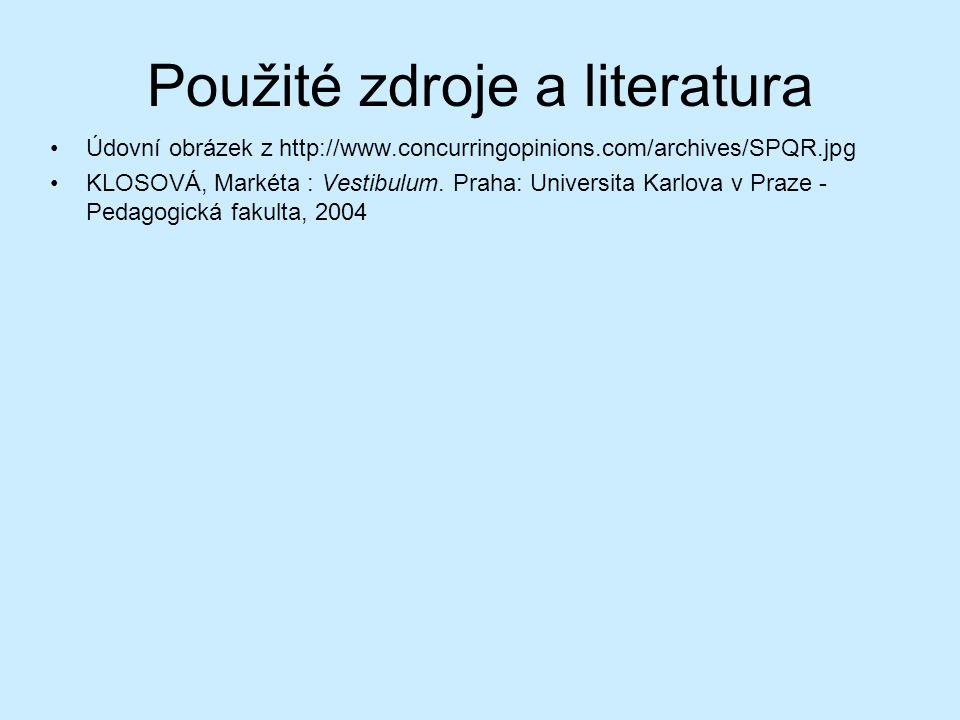 Použité zdroje a literatura Údovní obrázek z http://www.concurringopinions.com/archives/SPQR.jpg KLOSOVÁ, Markéta : Vestibulum. Praha: Universita Karl