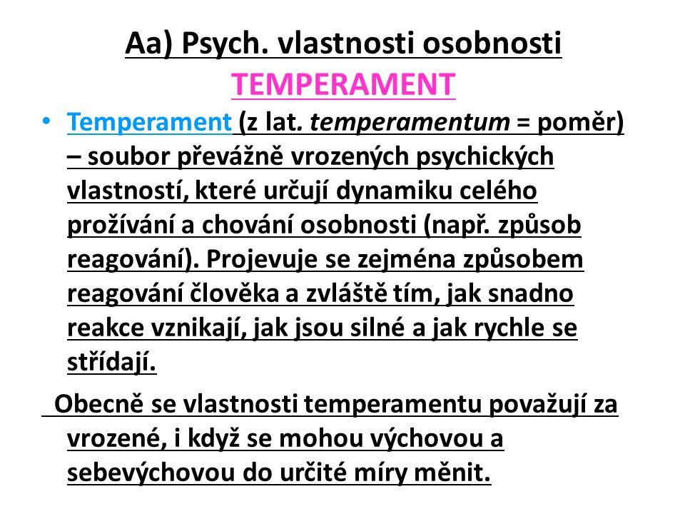 Aa) Psych. vlastnosti osobnosti TEMPERAMENT Temperament (z lat. temperamentum = poměr) – soubor převážně vrozených psychických vlastností, které určuj