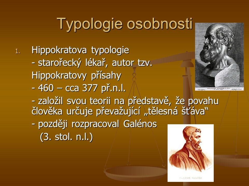 Typologie osobnosti 1. Hippokratova typologie - starořecký lékař, autor tzv. Hippokratovy přísahy - 460 – cca 377 př.n.l. - založil svou teorii na pře