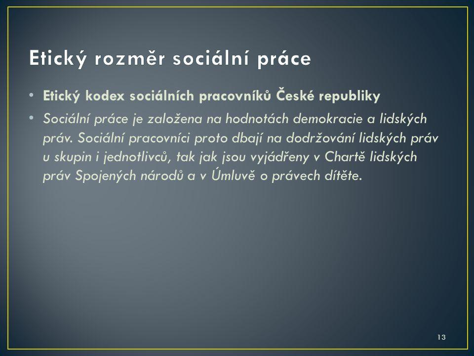 13 Etický kodex sociálních pracovníků České republiky Sociální práce je založena na hodnotách demokracie a lidských práv. Sociální pracovníci proto db