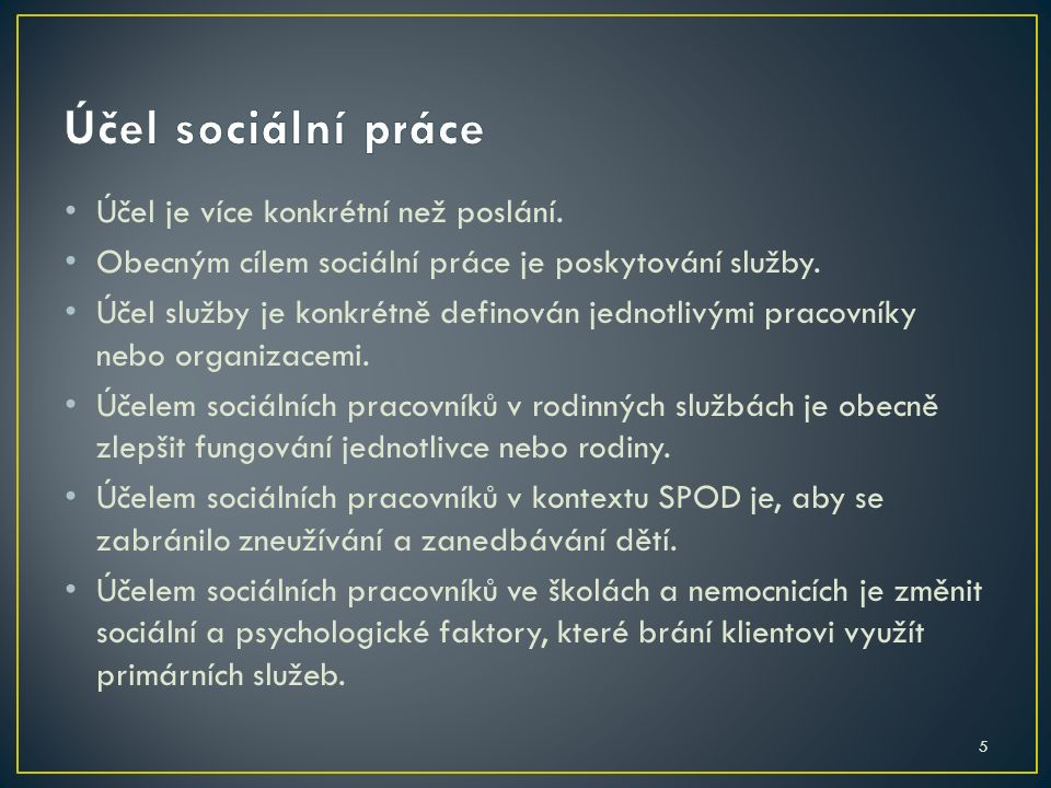 5 Účel je více konkrétní než poslání. Obecným cílem sociální práce je poskytování služby.
