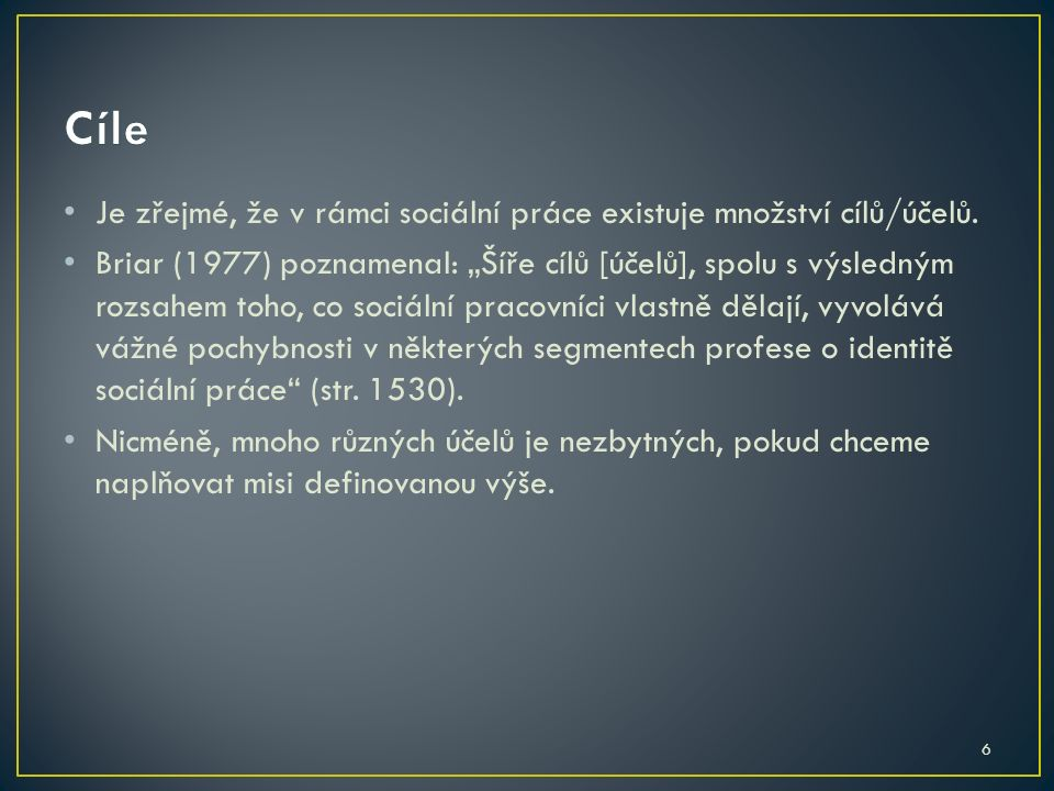 6 Je zřejmé, že v rámci sociální práce existuje množství cílů/účelů.