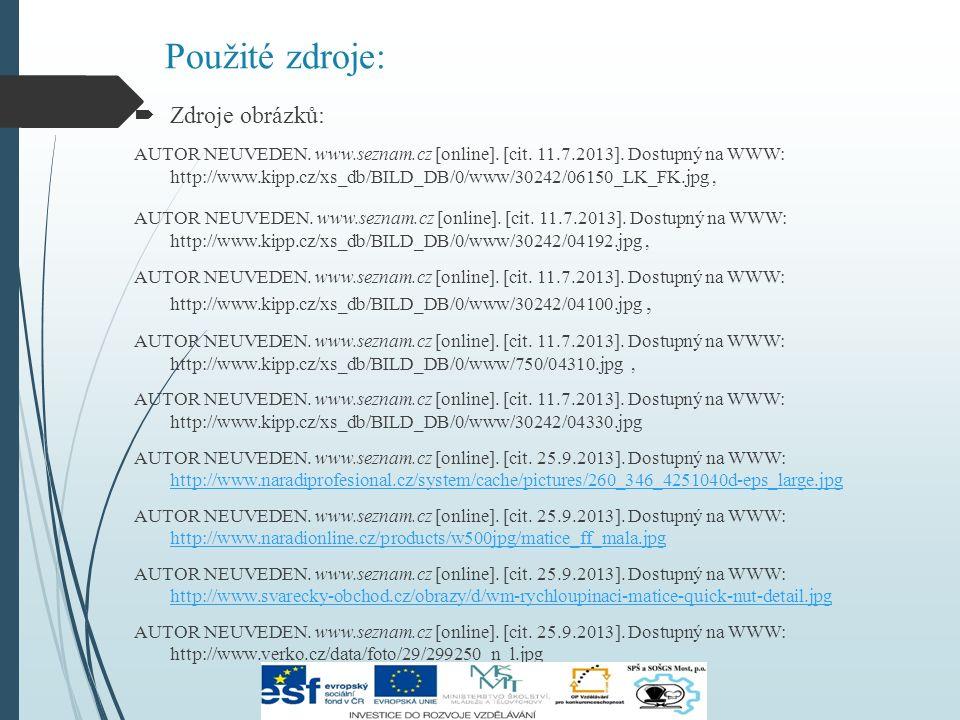 Použité zdroje:  Zdroje obrázků: AUTOR NEUVEDEN. www.seznam.cz [online]. [cit. 11.7.2013]. Dostupný na WWW: http://www.kipp.cz/xs_db/BILD_DB/0/www/30