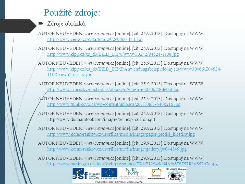 Použité zdroje:  Zdroje obrázků: AUTOR NEUVEDEN. www.seznam.cz [online]. [cit. 25.9.2013]. Dostupný na WWW: http://www.verko.cz/data/foto/29/299300_b