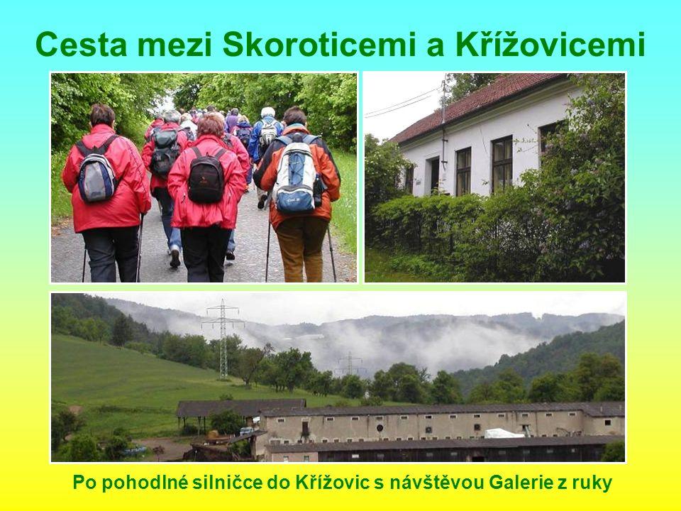 Cesta mezi Skoroticemi a Křížovicemi Po pohodlné silničce do Křížovic s návštěvou Galerie z ruky