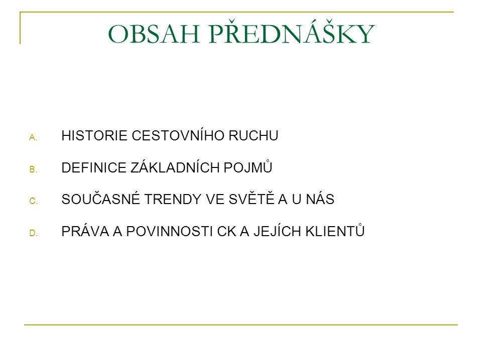 OBSAH PŘEDNÁŠKY A. HISTORIE CESTOVNÍHO RUCHU B. DEFINICE ZÁKLADNÍCH POJMŮ C.