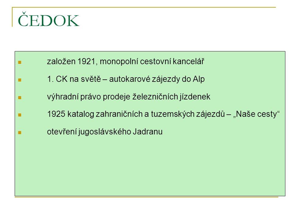ČEDOK založen 1921, monopolní cestovní kancelář 1.
