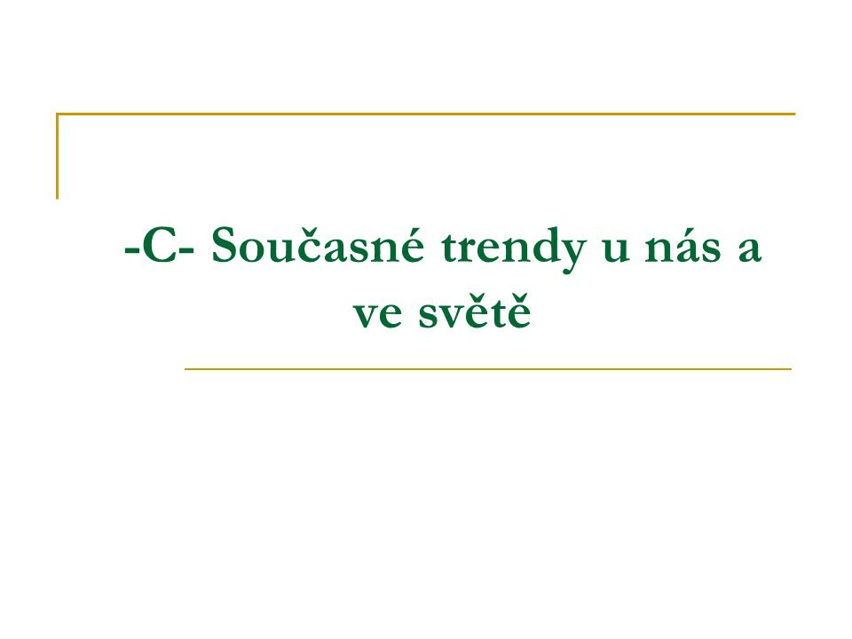 -C- Současné trendy u nás a ve světě