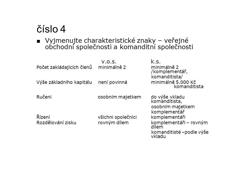 číslo 4 ■ Vyjmenujte charakteristické znaky – veřejné obchodní společnosti a komanditní společnosti v.o.s.