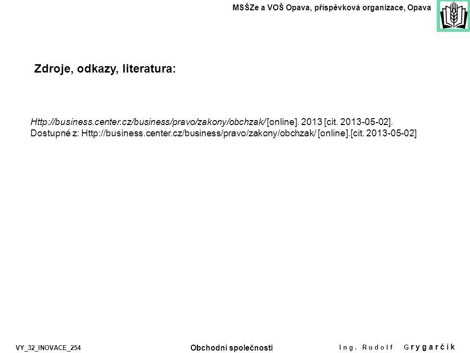 Zdroje, odkazy, literatura: MSŠZe a VOŠ Opava, příspěvková organizace, Opava Ing. Rudolf G rygarčík Http://business.center.cz/business/pravo/zakony/ob