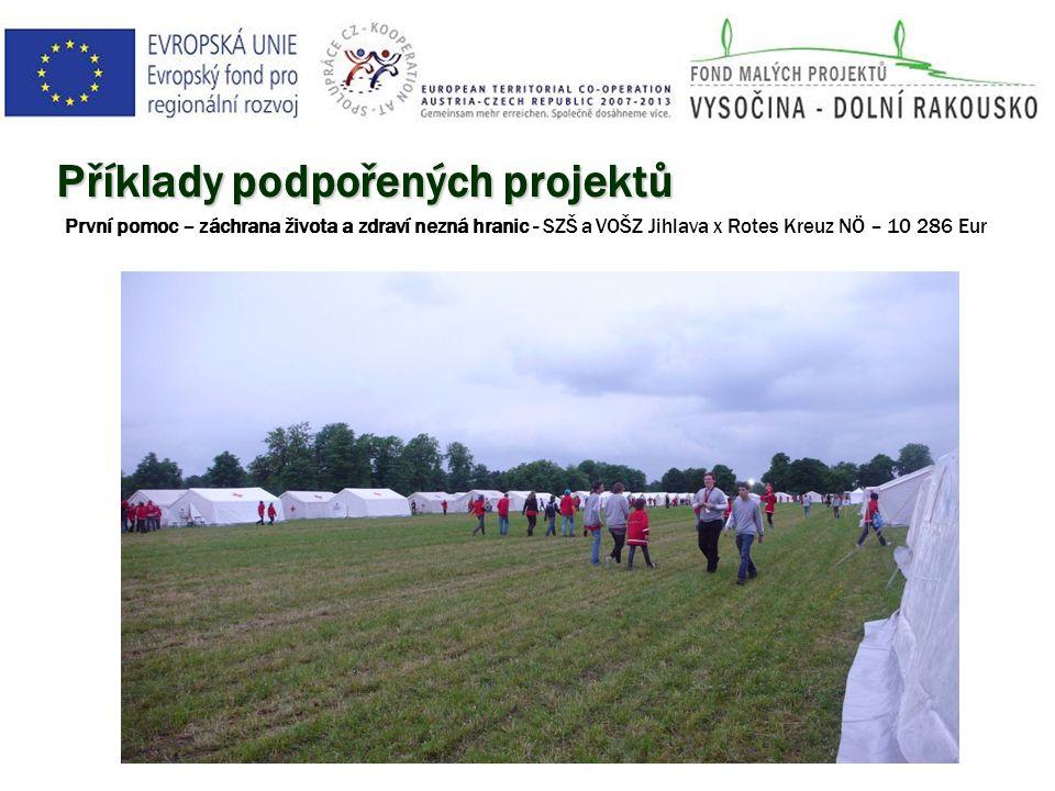 Příklady podpořených projektů První pomoc – záchrana života a zdraví nezná hranic - SZŠ a VOŠZ Jihlava x Rotes Kreuz NÖ – 10 286 Eur
