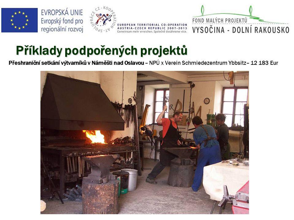 Příklady podpořených projektů Přeshraniční setkání výtvarníků v Náměšti nad Oslavou – NPÚ x Verein Schmiedezentrum Ybbsitz– 12 183 Eur