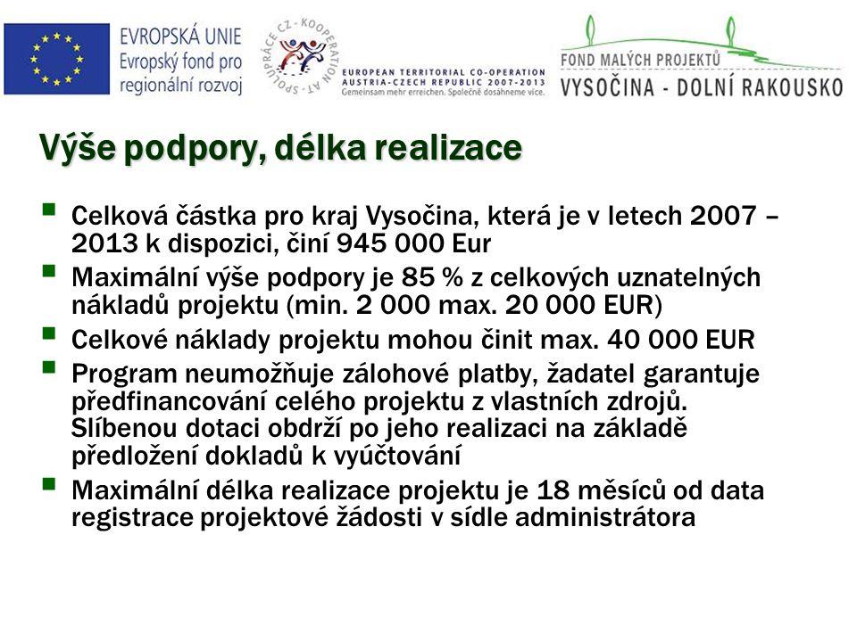 Výše podpory, délka realizace  Celková částka pro kraj Vysočina, která je v letech 2007 – 2013 k dispozici, činí 945 000 Eur  Maximální výše podpory je 85 % z celkových uznatelných nákladů projektu (min.