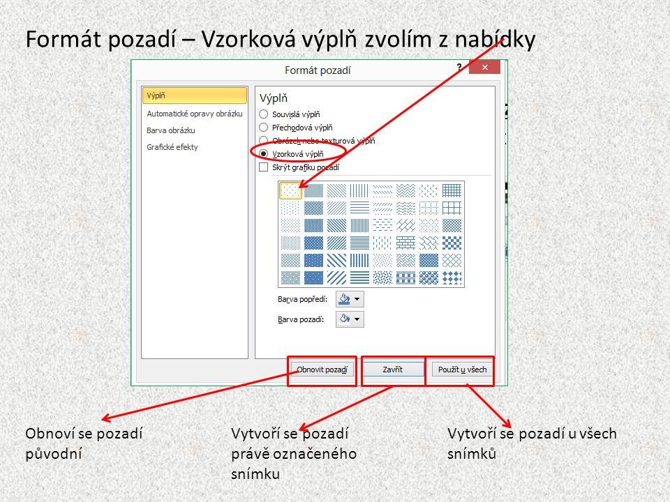 Formát pozadí – Vzorková výplň zvolím z nabídky Obnoví se pozadí původní Vytvoří se pozadí právě označeného snímku Vytvoří se pozadí u všech snímků