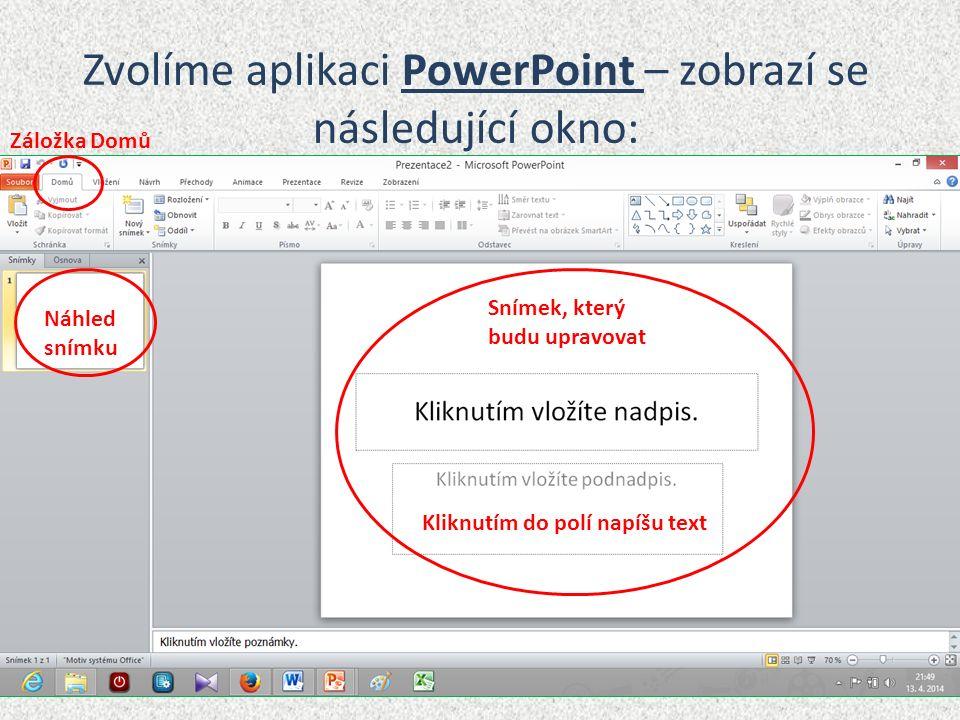 Zvolíme aplikaci PowerPoint – zobrazí se následující okno: Záložka Domů Náhled snímku Snímek, který budu upravovat Kliknutím do polí napíšu text