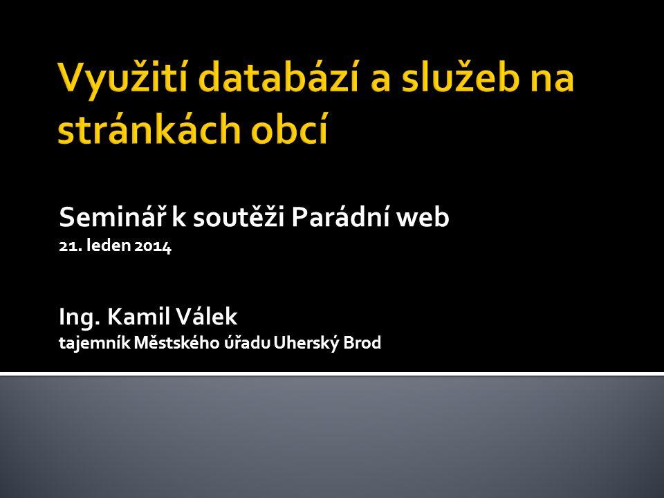 Seminář k soutěži Parádní web 21. leden 2014 Ing. Kamil Válek tajemník Městského úřadu Uherský Brod