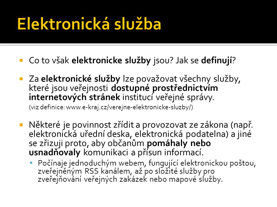  Co to však elektronicke služby jsou? Jak se definují?  Za elektronické služby lze považovat všechny služby, které jsou veřejnosti dostupné prostřed