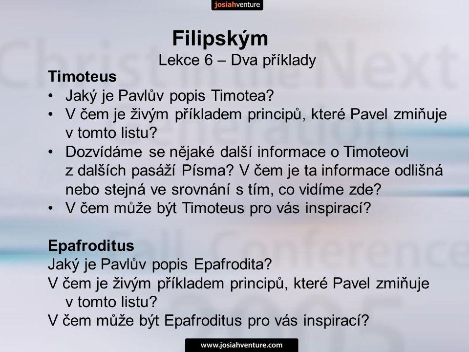 Filipským Lekce 6 – Dva příklady Timoteus Jaký je Pavlův popis Timotea? V čem je živým příkladem principů, které Pavel zmiňuje v tomto listu? Dozvídám