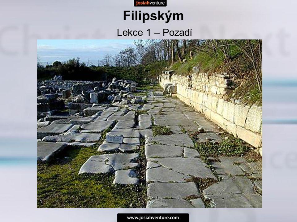 Filipským Růst v Kristu Kol 1:10 Živý v Kristu – Ef 2:5 Mrtví ve svých přestoupeních a hříchu –Ef 2:1 Lekce 1 – Pozadí