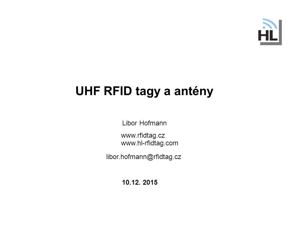 UHF RFID tagy a antény Libor Hofmann www.rfidtag.cz www.hl-rfidtag.com libor.hofmann@rfidtag.cz 10.12.