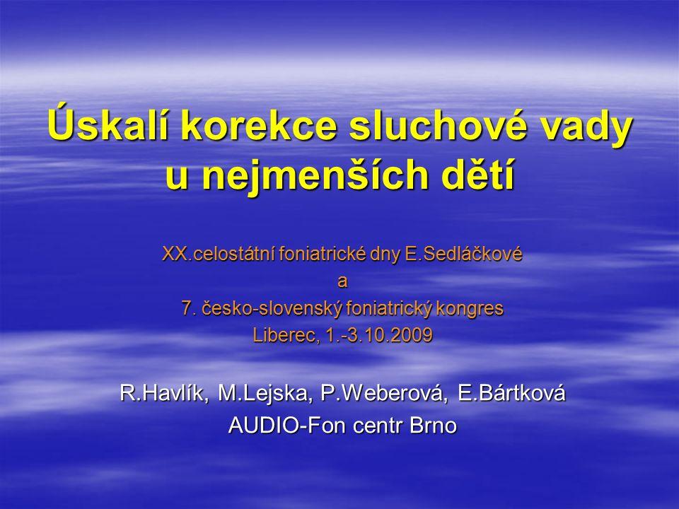 Úskalí korekce sluchové vady u nejmenších dětí XX.celostátní foniatrické dny E.Sedláčkové a 7.