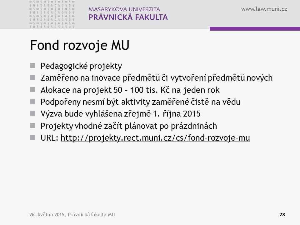 www.law.muni.cz Fond rozvoje MU Pedagogické projekty Zaměřeno na inovace předmětů či vytvoření předmětů nových Alokace na projekt 50 – 100 tis.