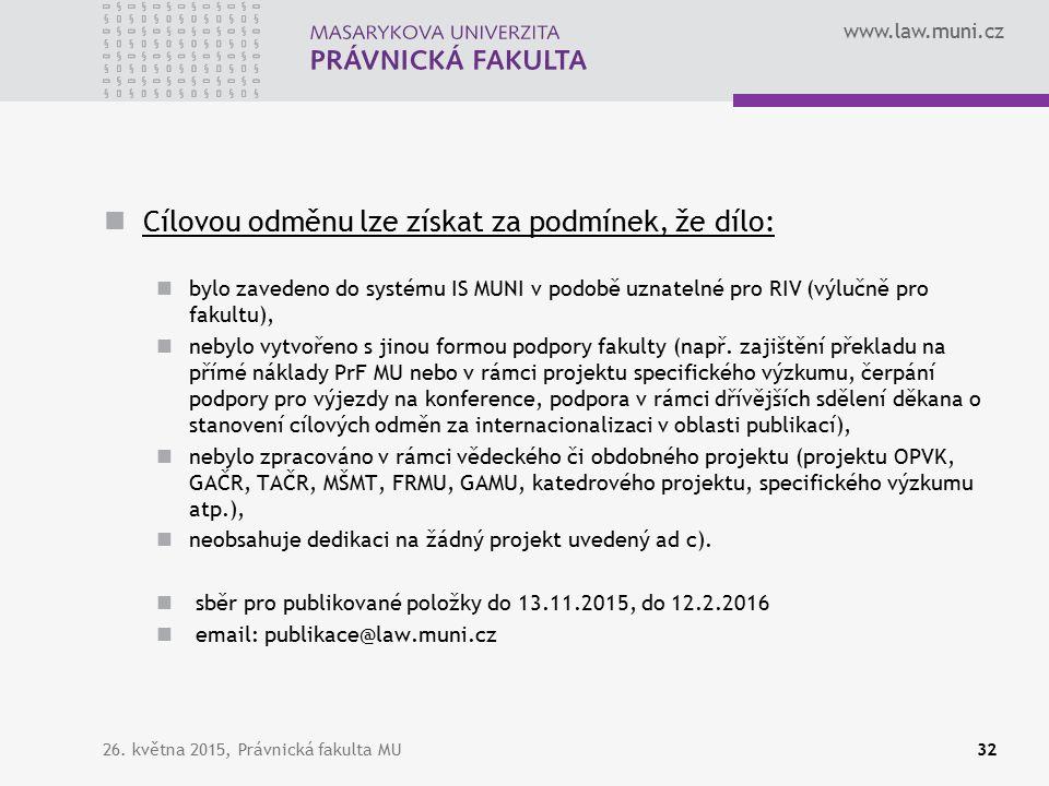 www.law.muni.cz Cílovou odměnu lze získat za podmínek, že dílo: bylo zavedeno do systému IS MUNI v podobě uznatelné pro RIV (výlučně pro fakultu), nebylo vytvořeno s jinou formou podpory fakulty (např.
