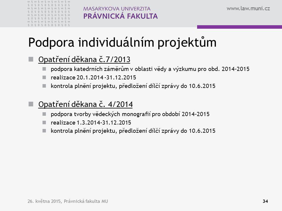 www.law.muni.cz Podpora individuálním projektům Opatření děkana č.7/2013 podpora katedrních záměrům v oblasti vědy a výzkumu pro obd.