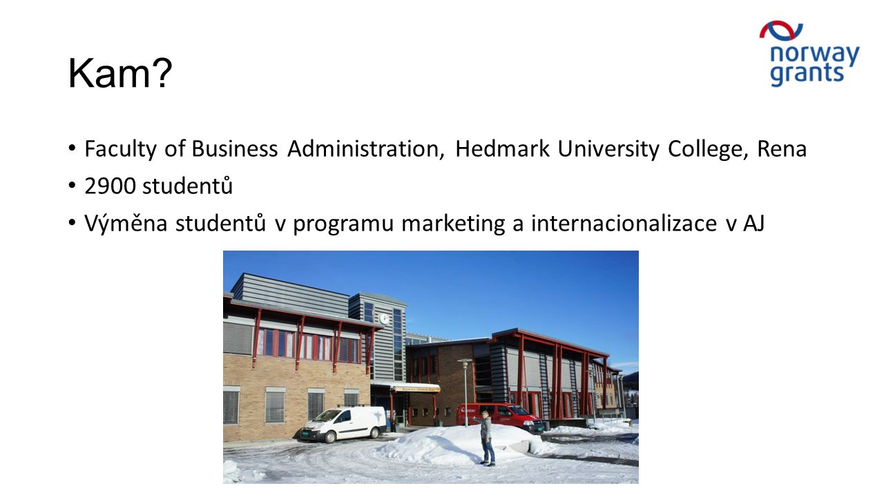Kam? Faculty of Business Administration, Hedmark University College, Rena 2900 studentů Výměna studentů v programu marketing a internacionalizace v AJ