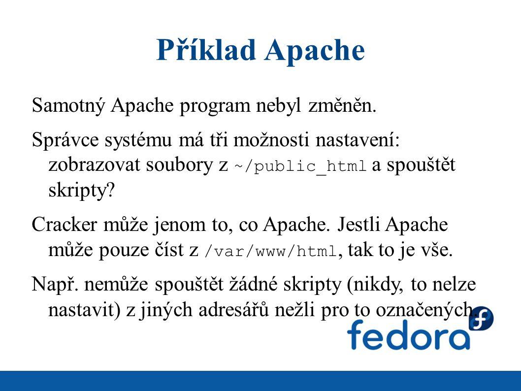 Příklad Apache Samotný Apache program nebyl změněn. Správce systému má tři možnosti nastavení: zobrazovat soubory z ~/public_html a spouštět skripty?
