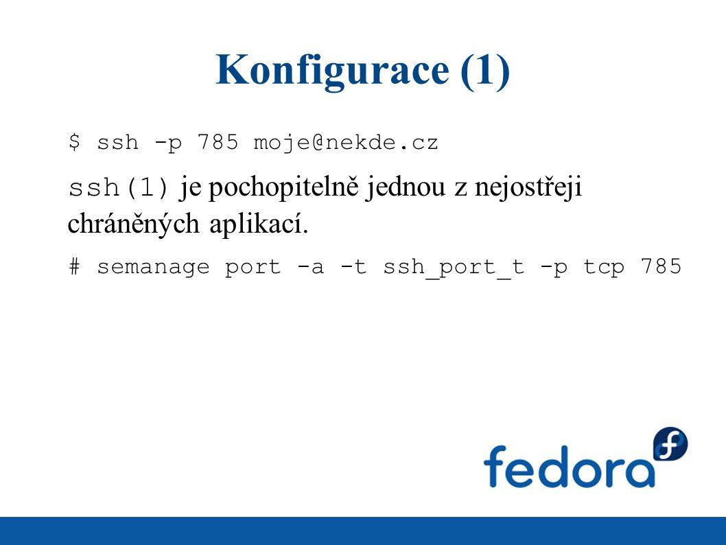 Konfigurace (1) $ ssh -p 785 moje@nekde.cz ssh(1) je pochopitelně jednou z nejostřeji chráněných aplikací. # semanage port -a -t ssh_port_t -p tcp 785