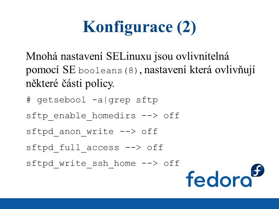 Konfigurace (2) Mnohá nastavení SELinuxu jsou ovlivnitelná pomocí SE booleans(8), nastavení která ovlivňují některé části policy. # getsebool -a|grep