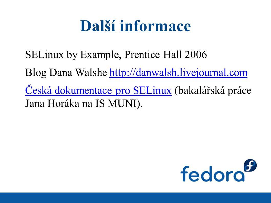 Další informace SELinux by Example, Prentice Hall 2006 Blog Dana Walshe http://danwalsh.livejournal.comhttp://danwalsh.livejournal.com Česká dokumentace pro SELinux (bakalářská práce Jana Horáka na IS MUNI), Česká dokumentace pro SELinux
