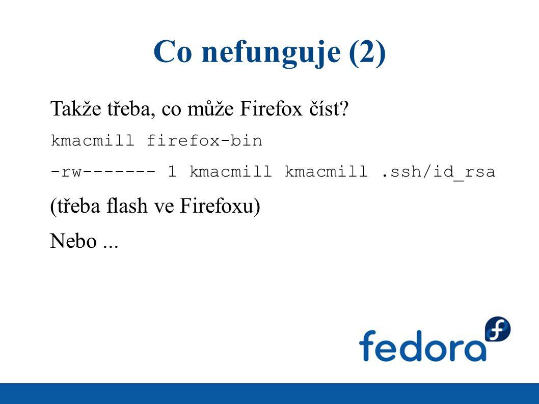 Co nefunguje (2) Takže třeba, co může Firefox číst? kmacmill firefox-bin -rw------- 1 kmacmill kmacmill.ssh/id_rsa (třeba flash ve Firefoxu) Nebo...
