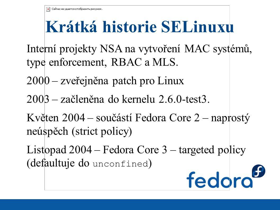 Krátká historie SELinuxu Interní projekty NSA na vytvoření MAC systémů, type enforcement, RBAC a MLS. 2000 – zveřejněna patch pro Linux 2003 – začleně