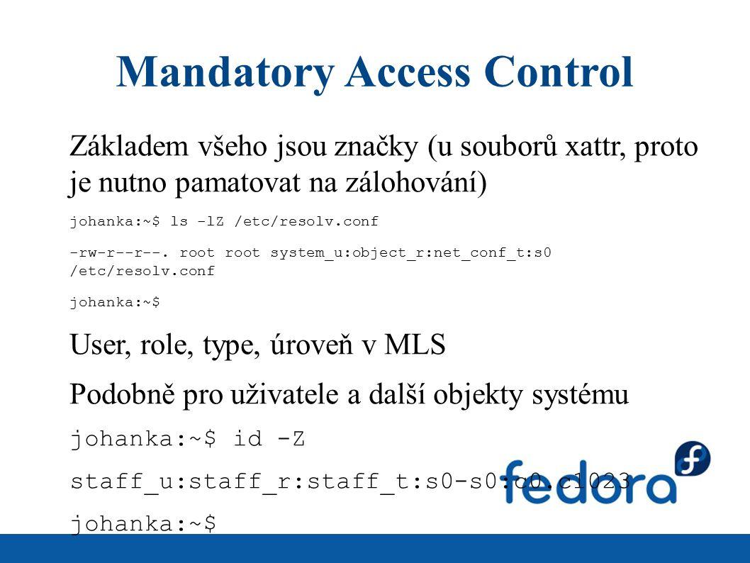 Mandatory Access Control Základem všeho jsou značky (u souborů xattr, proto je nutno pamatovat na zálohování) johanka:~$ ls -lZ /etc/resolv.conf -rw-r--r--.