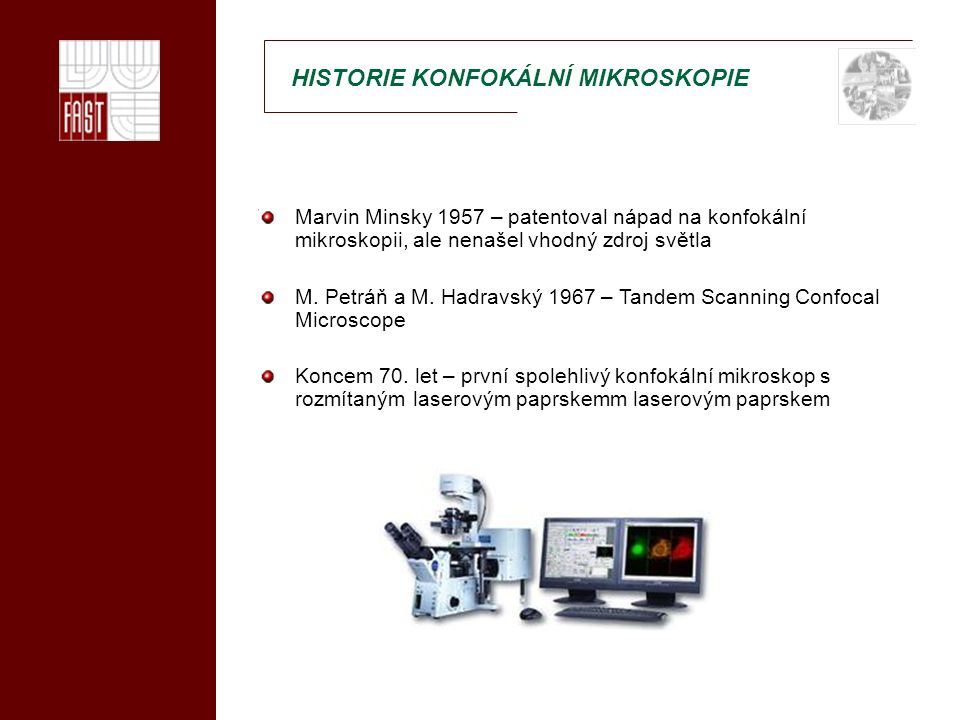 """SROVNÁNÍ S """"KLASICKOU MIKROSKOPIÍ """"Klasická mikroskopie: Předpokládá nekonečně malou tloušťku preparátu (vzorku) Při zkoumání silných vzorků je kvalita zobrazení nepříznivě ovlivňována překrýváním obrazu roviny, do níž je mikroskop právě zaostřen, s neostrými obrazy rovin ležících nad ní a pod ní."""