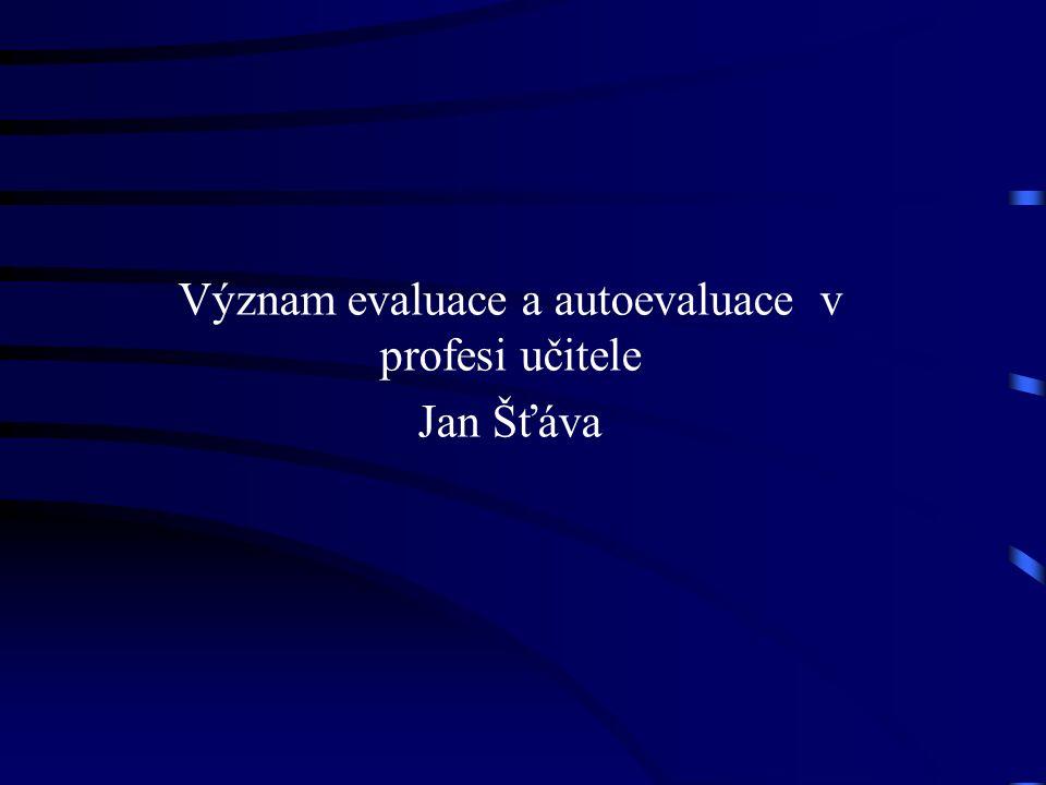 Význam evaluace a autoevaluace v profesi učitele Jan Šťáva