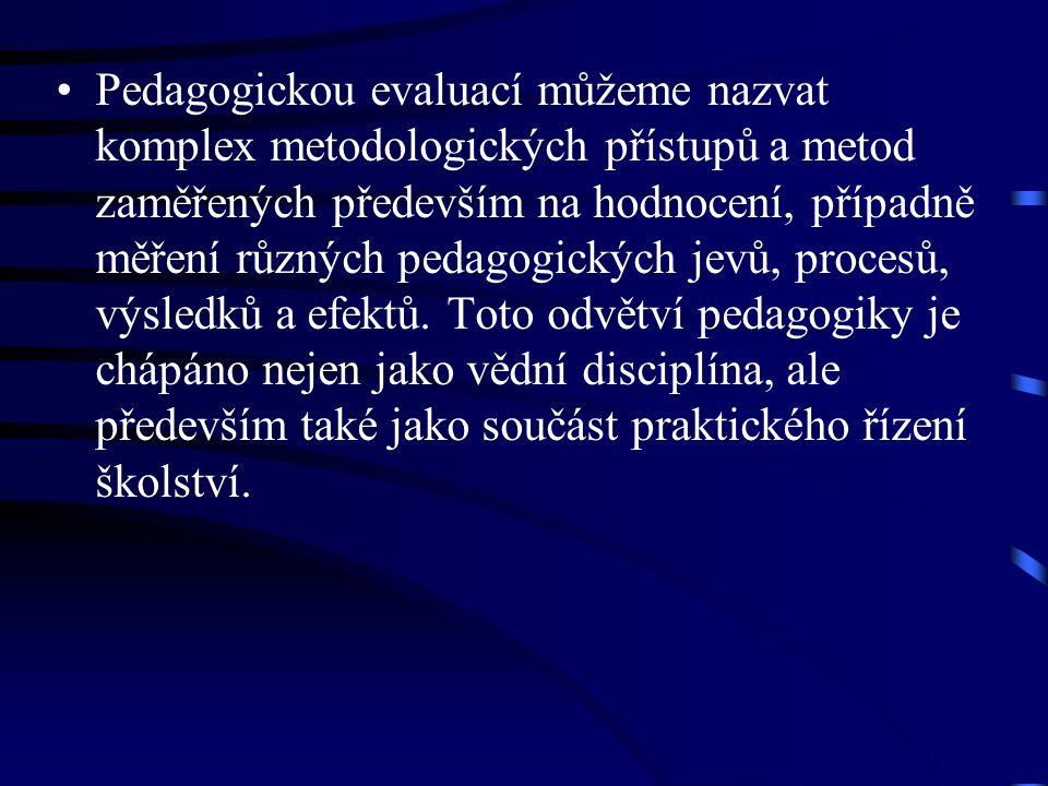Pedagogickou evaluací můžeme nazvat komplex metodologických přístupů a metod zaměřených především na hodnocení, případně měření různých pedagogických jevů, procesů, výsledků a efektů.