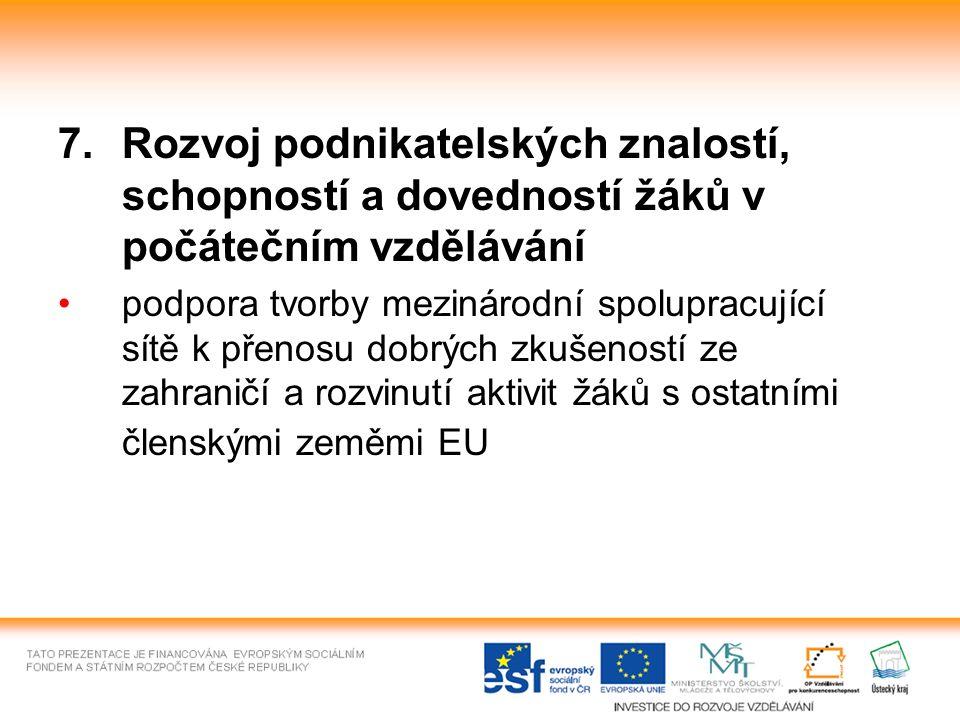 7.Rozvoj podnikatelských znalostí, schopností a dovedností žáků v počátečním vzdělávání podpora tvorby mezinárodní spolupracující sítě k přenosu dobrých zkušeností ze zahraničí a rozvinutí aktivit žáků s ostatními členskými zeměmi EU