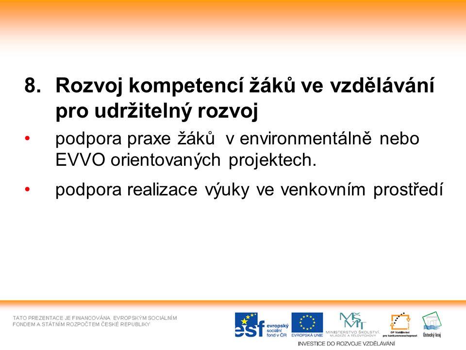 8.Rozvoj kompetencí žáků ve vzdělávání pro udržitelný rozvoj podpora praxe žáků v environmentálně nebo EVVO orientovaných projektech.