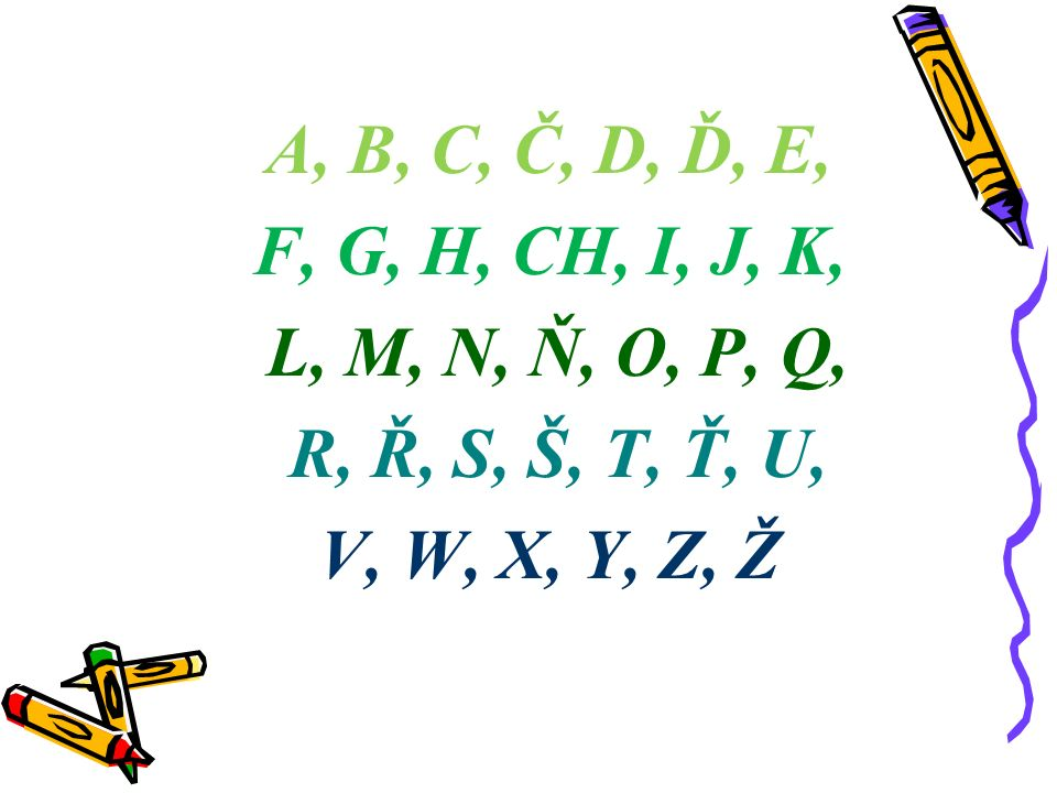 A, B, C, Č, D, Ď, E, F, G, H, CH, I, J, K, L, M, N, Ň, O, P, Q, R, Ř, S, Š, T, Ť, U, V, W, X, Y, Z, Ž