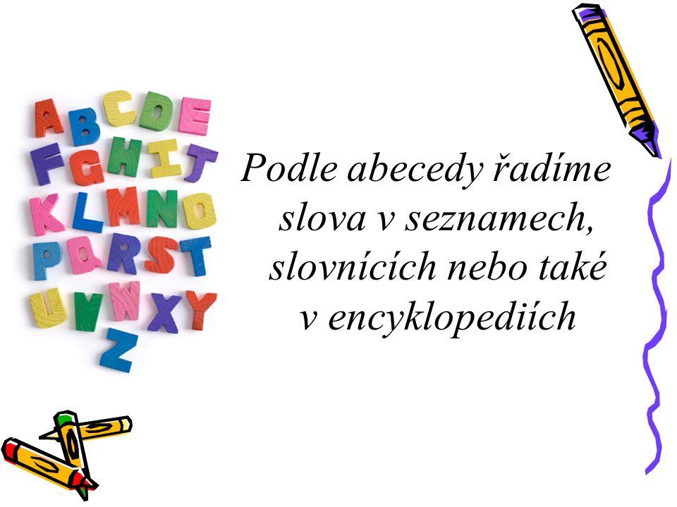 Podle abecedy řadíme slova v seznamech, slovnících nebo také v encyklopediích