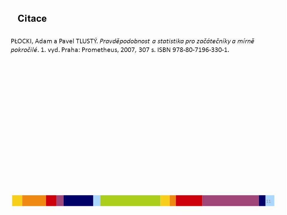 11 Citace 11 PŁOCKI, Adam a Pavel TLUSTÝ. Pravděpodobnost a statistika pro začátečníky a mírně pokročilé. 1. vyd. Praha: Prometheus, 2007, 307 s. ISBN