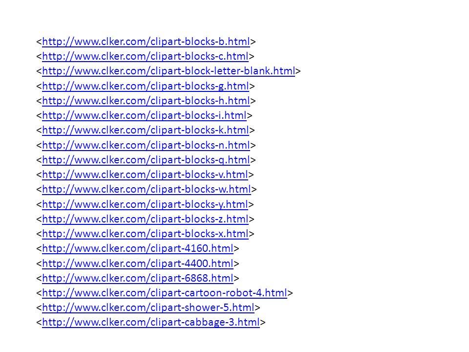 http://www.clker.com/clipart-blocks-b.html http://www.clker.com/clipart-blocks-c.html http://www.clker.com/clipart-block-letter-blank.html http://www.clker.com/clipart-blocks-g.html http://www.clker.com/clipart-blocks-h.html http://www.clker.com/clipart-blocks-i.html http://www.clker.com/clipart-blocks-k.html http://www.clker.com/clipart-blocks-n.html http://www.clker.com/clipart-blocks-q.html http://www.clker.com/clipart-blocks-v.html http://www.clker.com/clipart-blocks-w.html http://www.clker.com/clipart-blocks-y.html http://www.clker.com/clipart-blocks-z.html http://www.clker.com/clipart-blocks-x.html http://www.clker.com/clipart-4160.html http://www.clker.com/clipart-4400.html http://www.clker.com/clipart-6868.html http://www.clker.com/clipart-cartoon-robot-4.html http://www.clker.com/clipart-shower-5.html http://www.clker.com/clipart-cabbage-3.html